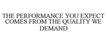 THE PERFORMANCE YOU EXPECT COMES FROM THE QUALITY WE DEMAND