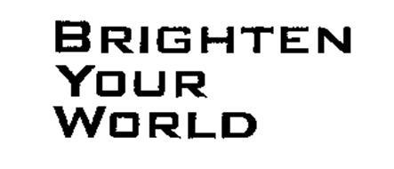 BRIGHTEN YOUR WORLD