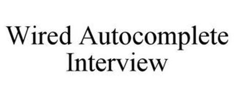 WIRED AUTOCOMPLETE INTERVIEW