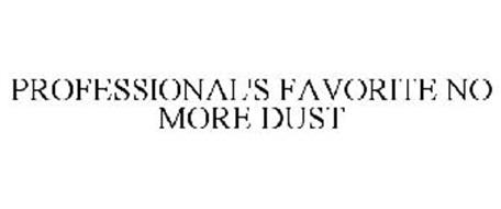 PROFESSIONAL'S FAVORITE NO MORE DUST