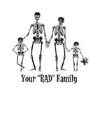 "YOUR ""RAD"" FAMILY"