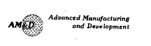 AM&D ADVANCED MANUFACTURING AND DEVELOPMENT
