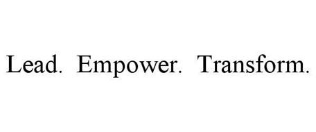 LEAD. EMPOWER. TRANSFORM.