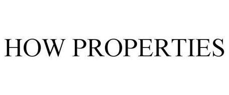 HOW PROPERTIES