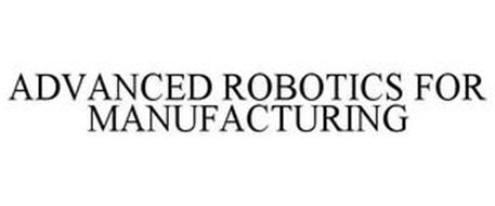ADVANCED ROBOTICS FOR MANUFACTURING