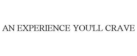 AN EXPERIENCE YOU'LL CRAVE