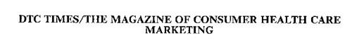 DTC TIMES/THE MAGAZINE OF CONSUMER HEALTH CARE MARKETING