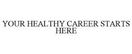 YOUR HEALTHY CAREER STARTS HERE