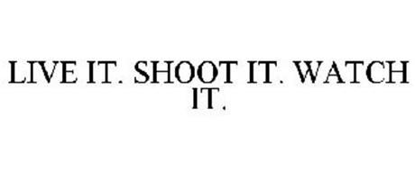 LIVE IT. SHOOT IT. WATCH IT.