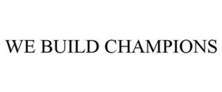 WE BUILD CHAMPIONS