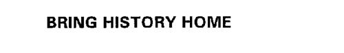 BRING HISTORY HOME