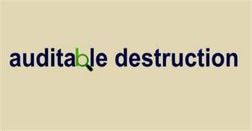 AUDITABLE DESTRUCTION