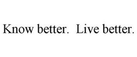 KNOW BETTER. LIVE BETTER.