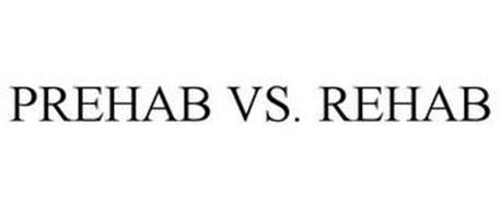 PREHAB VS. REHAB