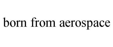 BORN FROM AEROSPACE