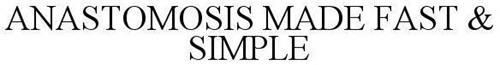 ANASTOMOSIS MADE FAST & SIMPLE
