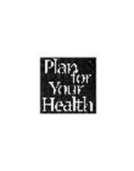 PLAN FOR YOUR HEALTH
