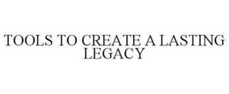 TOOLS TO CREATE A LASTING LEGACY
