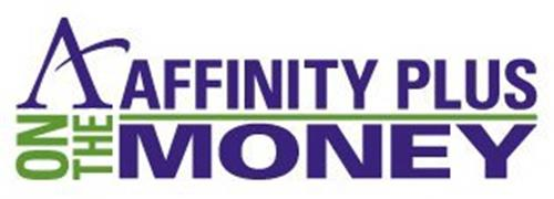 A AFFINITY PLUS ON THE MONEY