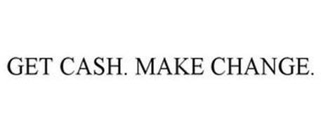 GET CASH. MAKE CHANGE.