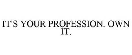 IT'S YOUR PROFESSION. OWN IT.