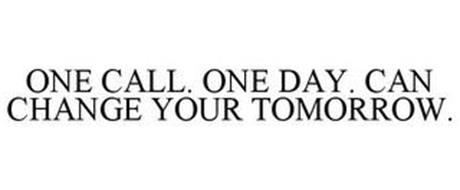 ONE CALL & ONE DAY CAN CHANGE YOUR TOMORROW