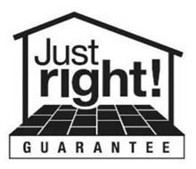 JUST RIGHT! GUARANTEE