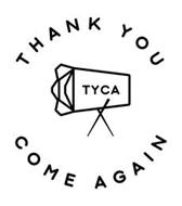 THANK YOU COME AGAIN, TYCA