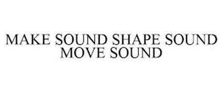 MAKE SOUND SHAPE SOUND MOVE SOUND
