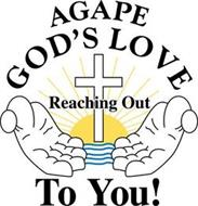 AGAPE GOD'S LOVE REACHING OUT TO YOU!