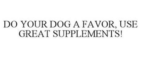 DO YOUR DOG A FAVOR, USE GREAT SUPPLEMENTS!