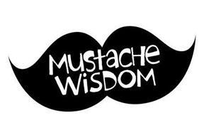 MUSTACHE WISDOM