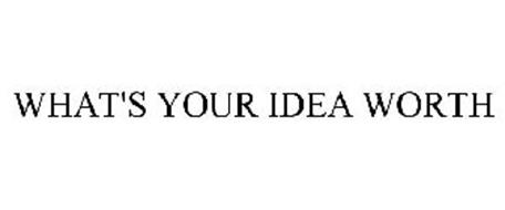 WHAT'S YOUR IDEA WORTH
