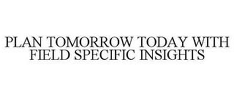 PLAN TOMORROW TODAY WITH FIELD SPECIFIC INSIGHTS