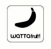 WATTAFRUIT!