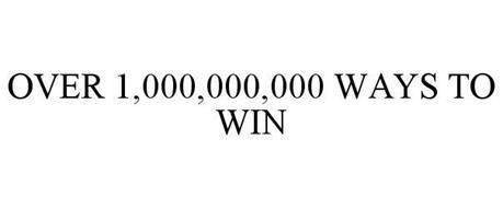 OVER 1,000,000,000 WAYS TO WIN