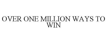 OVER ONE MILLION WAYS TO WIN