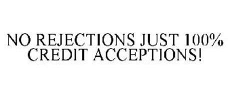 NO REJECTIONS JUST 100% CREDIT ACCEPTIONS!