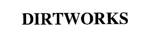 DIRTWORKS