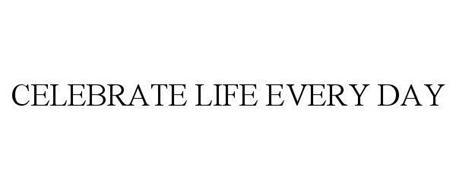 CELEBRATE LIFE EVERY DAY
