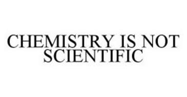 CHEMISTRY IS NOT SCIENTIFIC