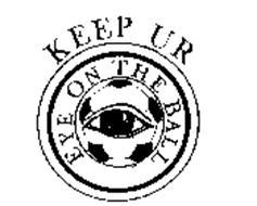 KEEP UR EYE ON THE BALL
