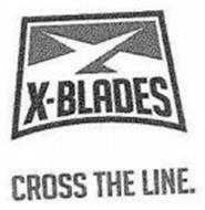 X-BLADES CROSS THE LINE.