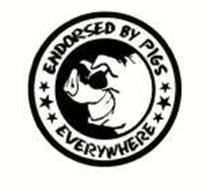 ENDORSED BY PIGS EVERYWHERE