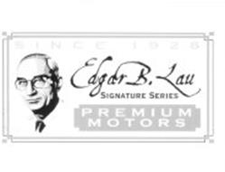 SINCE 1928 EDGAR B. LAU SIGNATURE SERIES PREMIUM MOTORS