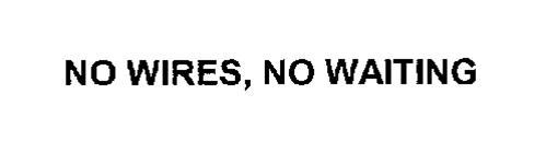 NO WIRES, NO WAITING