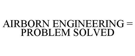 AIRBORN ENGINEERING = PROBLEM SOLVED