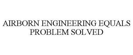 AIRBORN ENGINEERING EQUALS PROBLEM SOLVED