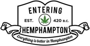 ENTERING HEMPHAMPTON EST. 420 B.C. EVERYTHING IS BETTER IN HEMPHAMPTON