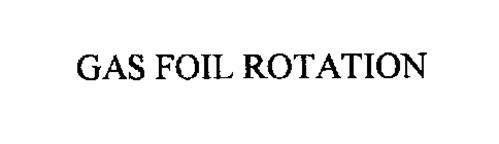 GAS FOIL ROTATION